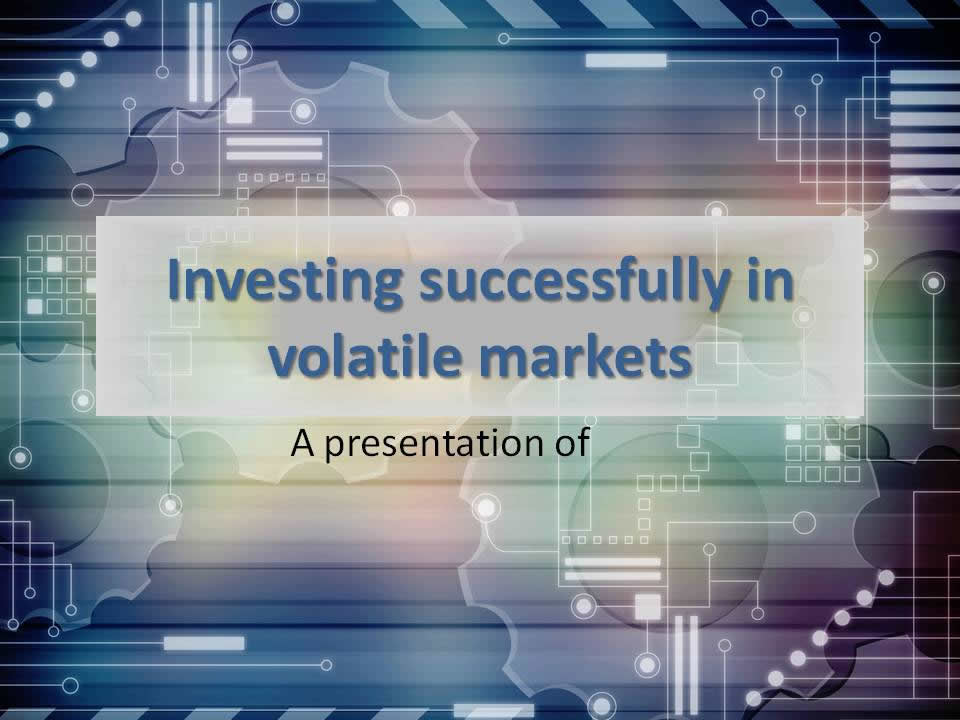 Investing successfully in volatile markets